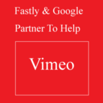 Vimeo Uses Google Cloud Storage and Fastly to Achieve 150 Millisecond Response Times